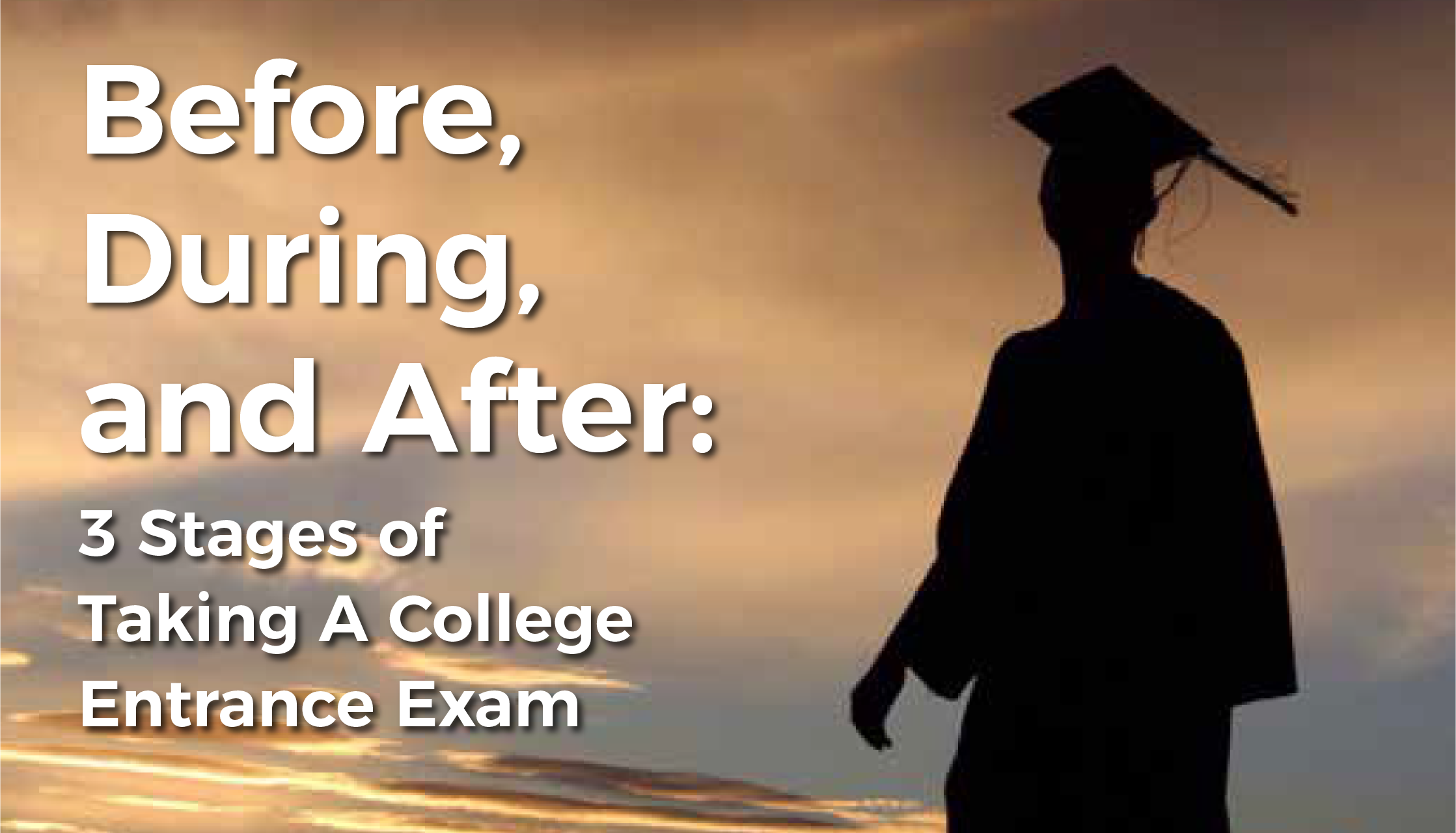 3 stages for taking a college entrance exam